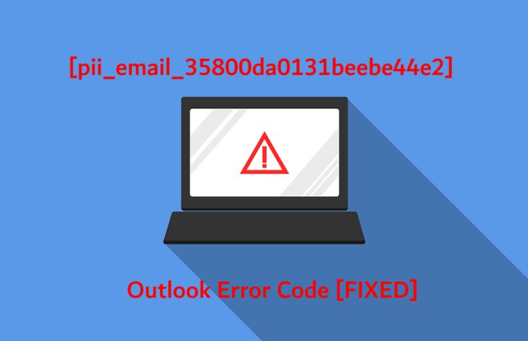 [pii_email_35800da0131beebe44e2] Outlook Error Code [FIXED]